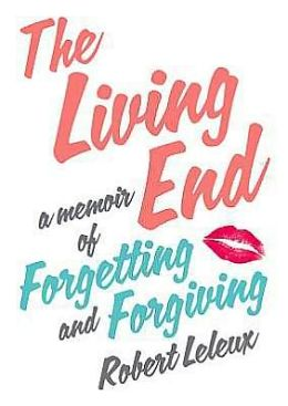 The Living End: A Memoir of Forgetting and Forgiving