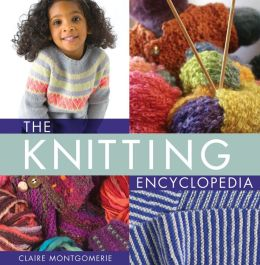 The Knitting Encyclopedia: A Comprehensive Guide for All Knitters