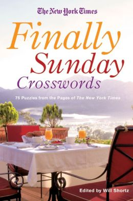 The New York Times Finally Sunday Crosswords: 75 Puzzles from the Pages of the New York Times