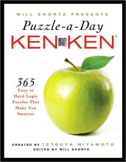 Will Shortz Presents Puzzle a Day: KenKen: 365 Easy to Hard Logic Puzzles That Make You Smarter