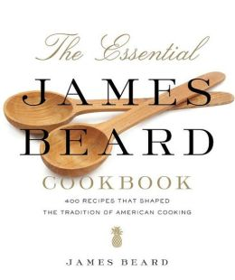The Essential James Beard Cookbook: 450 Recipes That Shaped the Tradition of American Cooking
