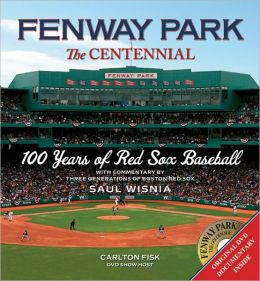 Fenway Park: The Centennial: 100 Years of Red Sox Baseball