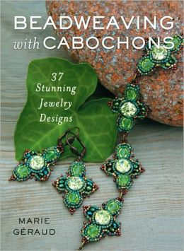 Beadweaving with Cabochons: 37 Stunning Jewelry Designs