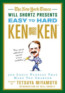The New York Times Will Shortz Presents Easy to Hard KenKen: 300 Logic Puzzles That Make You Smarter
