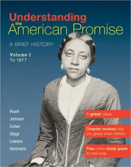 Understanding The American Promise, Volume 1: A Brief History of the United States