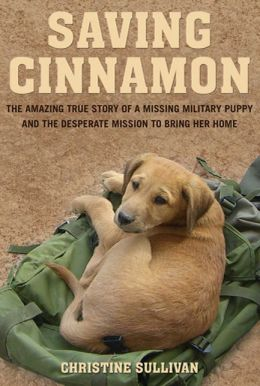 Saving Cinnamon: The Amazing True Story of a Missing Military Puppy and the Desperate Mission to Bring Her Home