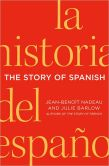 Book Cover Image. Title: The Story of Spanish, Author: Jean-Benoit Nadeau