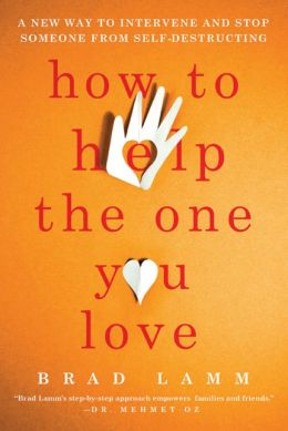 How to Help the One You Love: A New Way to Intervene and Stop Someone from Self-Destructing