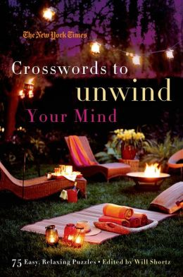 The New York Times Crosswords to Unwind Your Mind: 75 Easy, Relaxing Puzzles