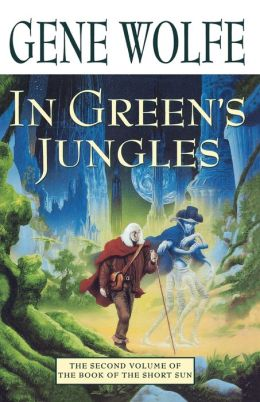 In Green's Jungles (Book of the Short Sun Series #2)