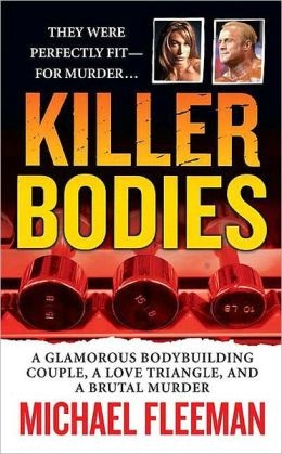 Killer Bodies: A Glamorous Bodybuilding Couple, a Love Triangle, and a Brutal Murder (St. Martin's True Crime Library Series)