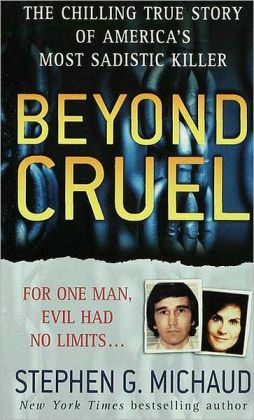 Beyond Cruel: The Chilling True Story of America's Most Sadistic Killer