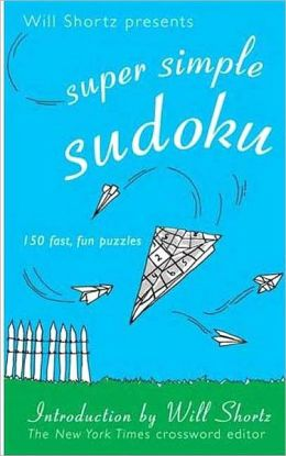 Super Simple Sudoku: 150 Fun, Easy Puzzles (Will Shortz Presents Series)