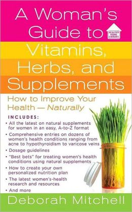 A Woman's Guide to Vitamins, Herbs, and Supplements