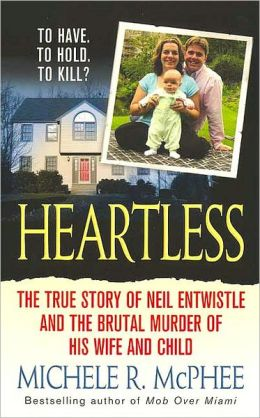 Heartless: The True Story of Neil Entwistle and the Brutal Murder of his Wife and Child