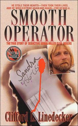 Smooth Operator: The True Story of Seductive Serial Killer Glen Rogers (True Crime Library Classics Series)