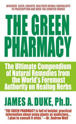 Green Pharmacy: The Ultimate Compendium of Natural Remedies from the World's Foremost Authority on Healing Herbs