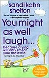 You Might as Well Laugh...: Because Crying Will Only Smear Your Mascara