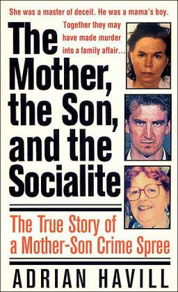 Mother, The Son, and the Socialite: The True Story of a Mother-Son Crime Spree (St. Martin's True Crime Classics Series)