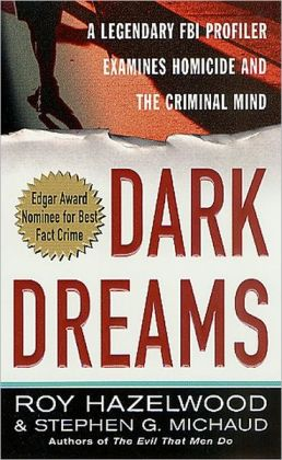 Dark Dreams: A Legendary FBI Profiler Examines Homicide and the Criminal Mind (St. Martins True Crime Library Series)