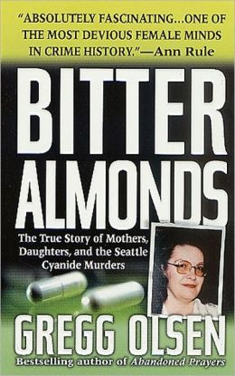 Bitter Almonds: The True Story of Mothers, Daughters, and the Seattle Cyanide Murders (St. Martin's True Crime Library Series)