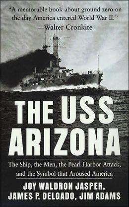 USS Arizona: The Ship, the Men, the Pearl Harbor Attack, and the Symbol That Aroused America