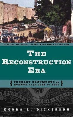 Reconstruction Era: Primary Documents on Events from 1865 to 1877