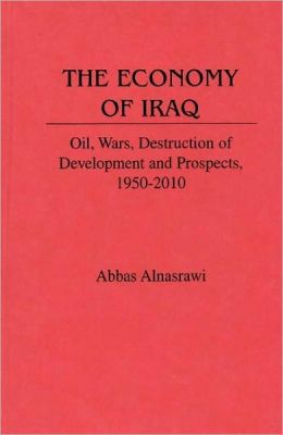 The Economy of Iraq: Oil, Wars, Destruction of Development and Prospects, 1950-2010