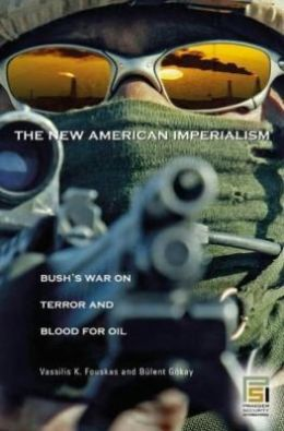 New American Imperialism: Bush's War on Terror and Blood for Oil