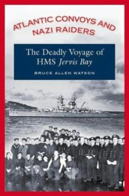 Atlantic Convoys and Nazi Raiders: The Deadly Voyage of HMS Jervis Bay