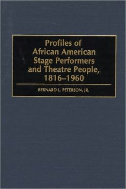 Profiles of African American Stage Performers and Theatre People, 1816-1960