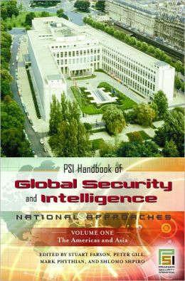 PSI Handbook of Global Security and Intelligence: National Approaches (Two Volume Set) (Intelligence and the Quest for Security Series)