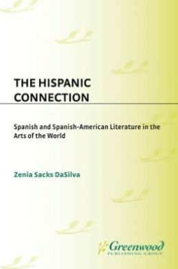 Hispanic Connection: Spanish and Spanish-American Literature in the Arts of the World