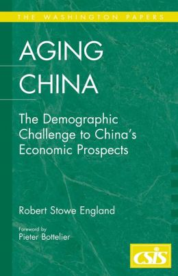Aging China: The Demographic Challenge to China's Economic Prospects (Washington Papers Series)