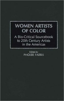 Women Artists of Color: A Bio-Critical Sourcebook to 20th Century Artists in the Americas