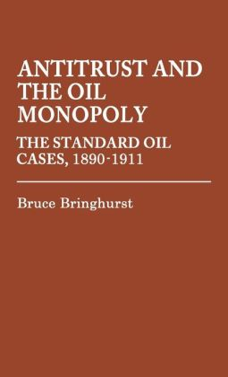 Antitrust and the Oil Monopoly: The Standard Oil Cases, 1890-1911