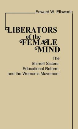 Liberators of the Female Mind: The Shirreff Sisters, Educational Reform, and the Women's Movement