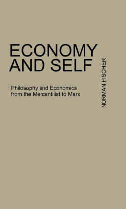Economy and Self: Philosophy and Economics from the Mercantilists to Marx