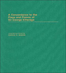 A Concordance To The Plays And Poems Of Sir George Etherege