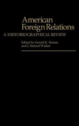 American Foreign Relations: A Historiographical Review