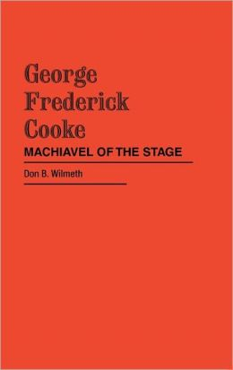 George Frederick Cooke: Machiavel of the Stage