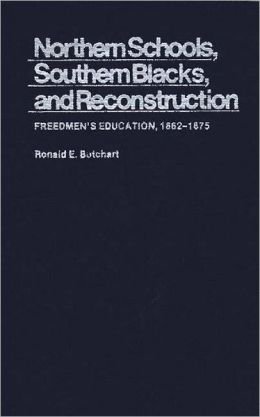 Northern Schools, Southern Blacks, and Reconstruction: Freedmen's Education, 1862-1875