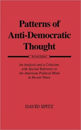 Patterns of Anti-Democratic Thought: An Analysis and a Criticism, with Special Reference to the American Political Mind in Recent Times