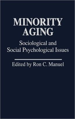 Minority Aging: Sociological and Social Psychological Issues