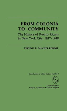 From Colonia to Community (Contributions in Ethnic Studies Series): The History of Puerto Ricans in New York City, 1917-1948