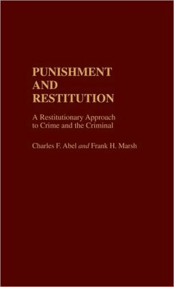Punishment and Restitution: A Restitutionary Approach to Crime and the Criminal