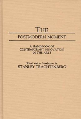 The Postmodern Moment: A Handbook of Contemporary Innovation in the Arts