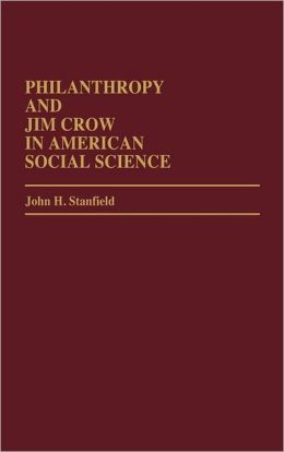 Philanthropy And Jim Crow In American Social Science.
