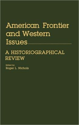 American Frontier and Western Issues: An Historiographical Review