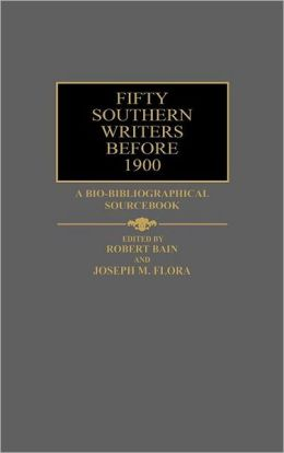 Fifty Southern Writers Before 1900: A Bio-Bibliographical Sourcebook
